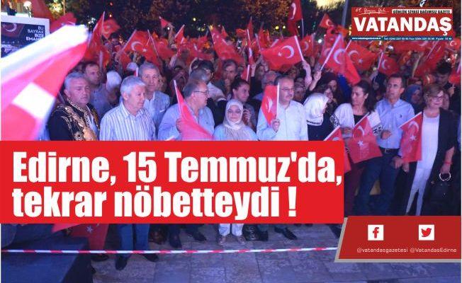 Edirne, 15 Temmuz'da,  tekrar nöbetteydi !
