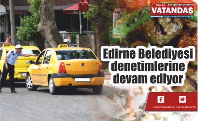 Edirne Belediyesi  denetimlerine  devam ediyor
