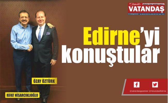 Edirne'yi konuştular