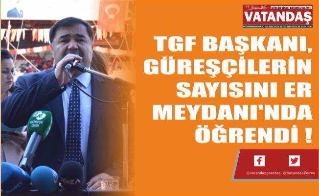 TGF BAŞKANI, GÜREŞÇİLERİN SAYISINI ER MEYDANI'NDA ÖĞRENDİ !