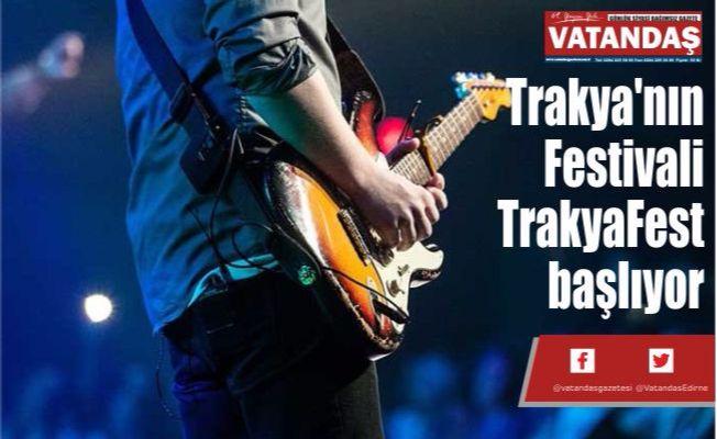 Trakya'nın Festivali  TrakyaFest başlıyor