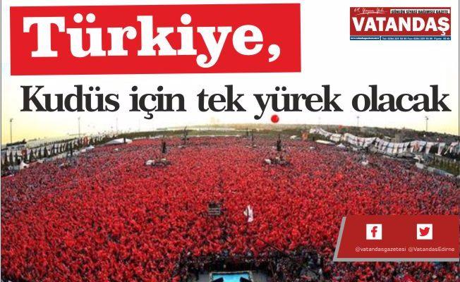 Türkiye, Kudüs için tek  yürek olacak
