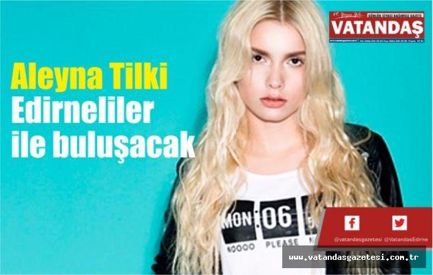 Aleyna Tilki Edirneliler  ile buluşacak