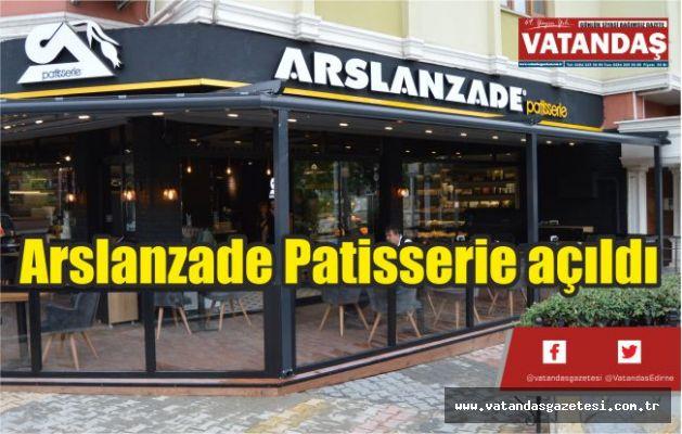 Arslanzade Patisserie açıldı