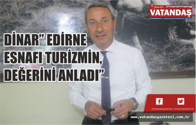 """DİNAR"""" EDİRNE ESNAFI TURİZMİN, DEĞERİNİ ANLADI"""""""