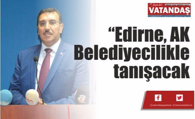 """""""Edirne, AK Belediyecilikle tanışacak"""