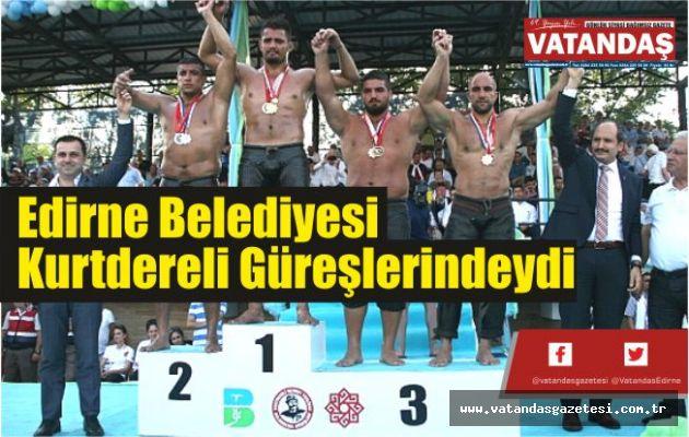 Edirne Belediyesi  Kurtdereli Güreşlerindeydi