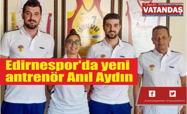 Edirnespor'da yeni  antrenör Anıl Aydın