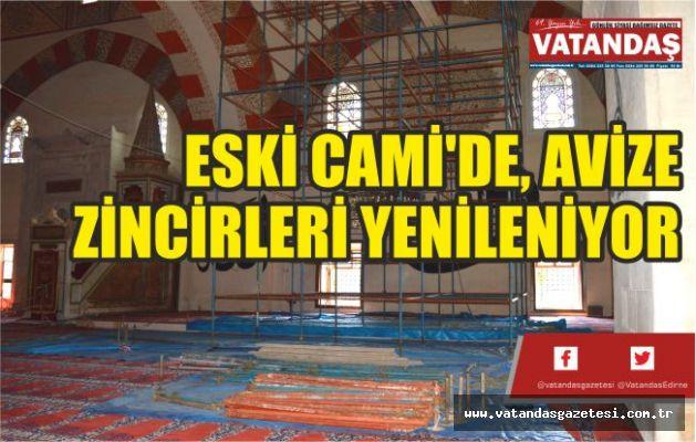 ESKİ CAMİ'DE, AVİZE  ZİNCİRLERİ YENİLENİYOR