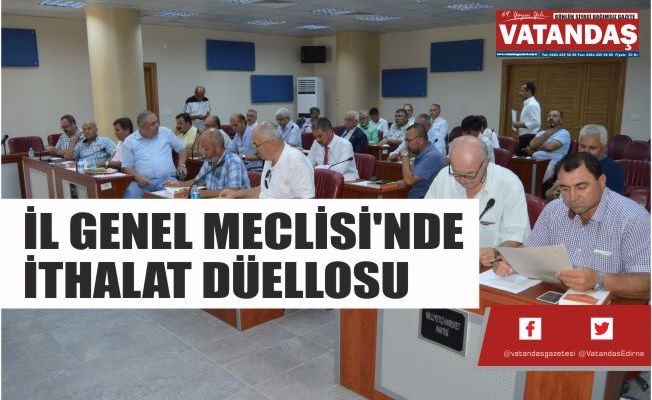 İL GENEL MECLİSİ'NDE İTHALAT DÜELLOSU