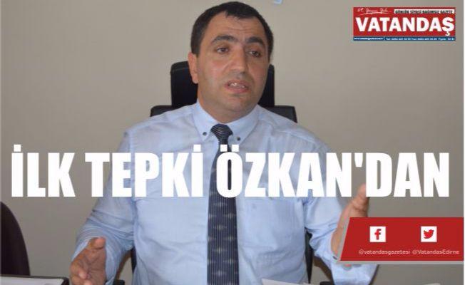 İLK TEPKİ ÖZKAN'DAN