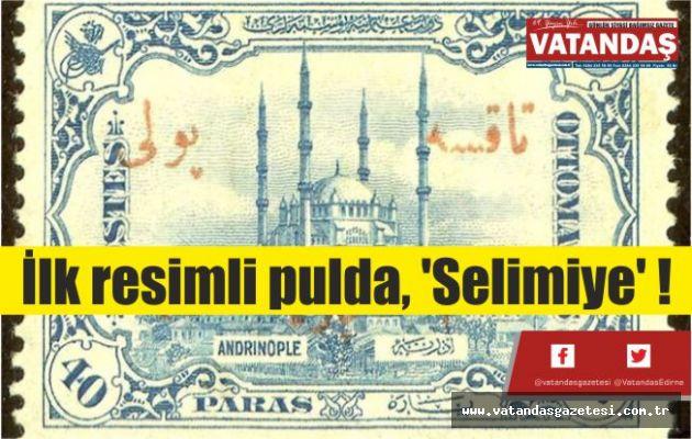 İlk resimli  pulda, 'Selimiye' !