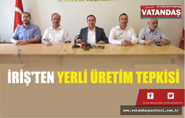 İRİŞ'TEN YERLİ ÜRETİM TEPKİSİ