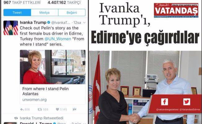 Ivanka Trump'ı, Edirne'ye çağırdılar