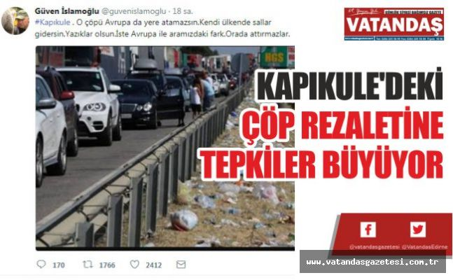 KAPIKULE'DEKİ  ÇÖP REZALETİNE  TEPKİLER BÜYÜYOR
