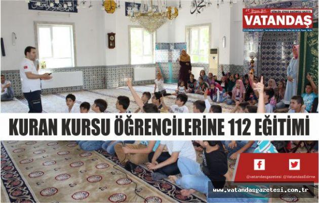 KURAN KURSU ÖĞRENCİLERİNE 112 EĞİTİMİ