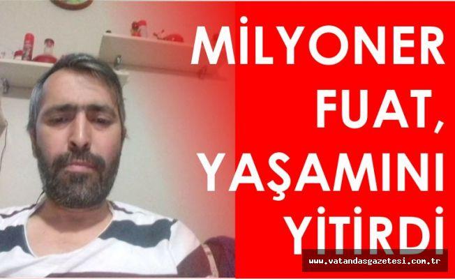 Milyoner Fuat, yaşamını yitirdi !