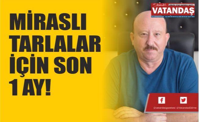 MİRASLI TARLALAR İÇİN SON 1 AY!