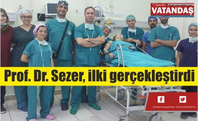 Prof. Dr. Sezer, ilki  gerçekleştirdi