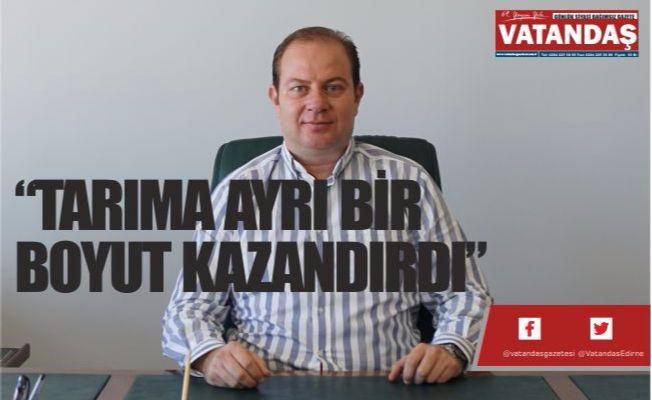 """""""TARIMA AYRI BİR BOYUT KAZANDIRDI"""""""