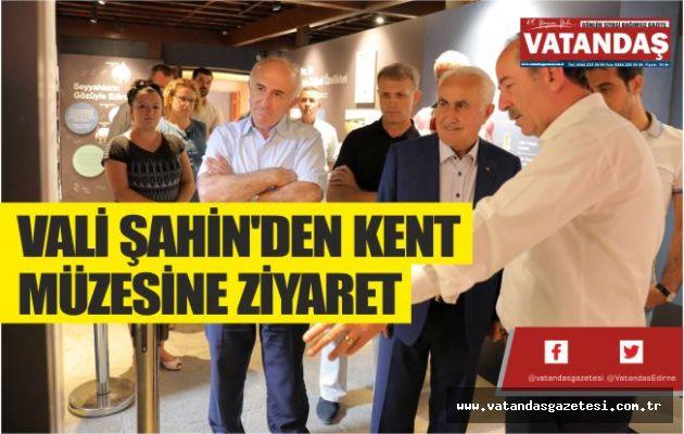 VALİ ŞAHİN'DEN KENT  MÜZESİNE ZİYARET