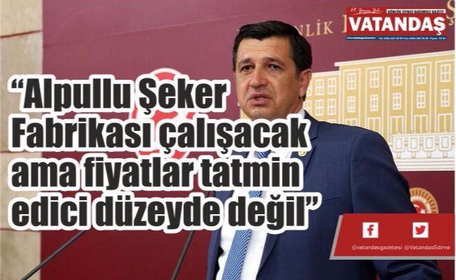 """""""Alpullu Şeker Fabrikası  çalışacak ama fiyatlar  tatmin edici düzeyde değil"""""""
