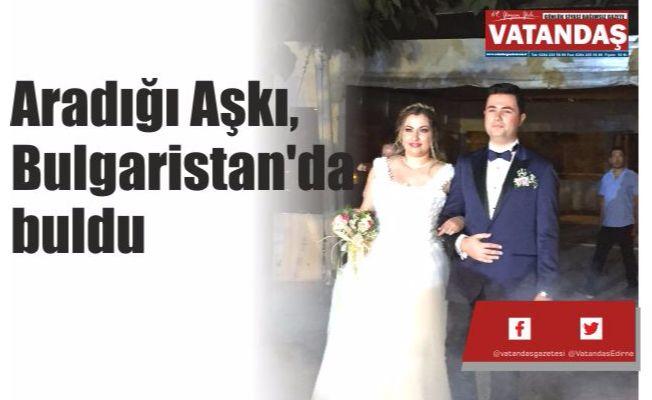 Aradığı Aşkı, Bulgaristan'da buldu