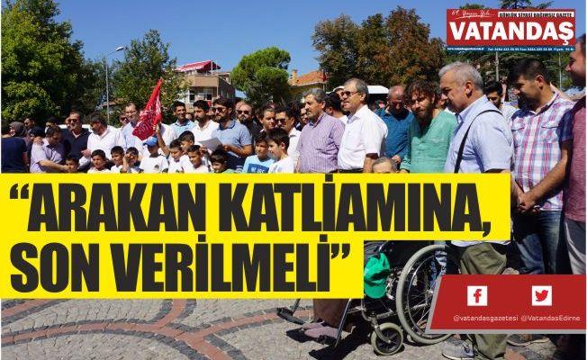 """ARAKAN KATLİAMINA,  SON VERİLMELİ"""