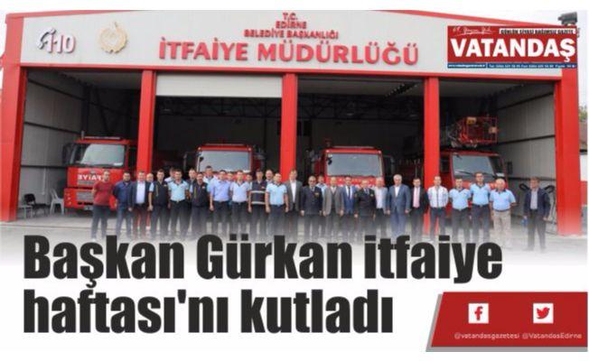 Başkan Gürkan itfaiye haftası'nı kutladı