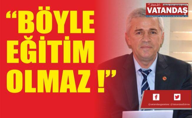 """""""BÖYLE EĞİTİM OLMAZ !"""""""