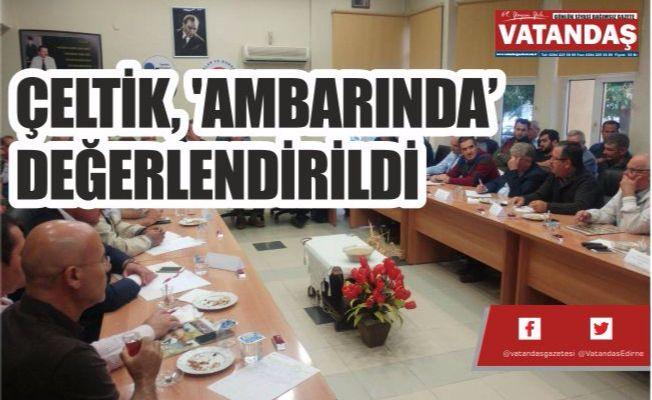 ÇELTİK, 'AMBARINDA' DEĞERLENDİRİLDİ