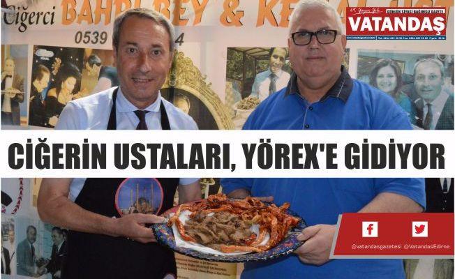 CİĞERİN USTALARI, YÖREX'E GİDİYOR