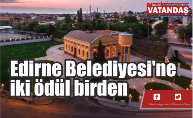 Edirne Belediyesi'ne  iki ödül birden