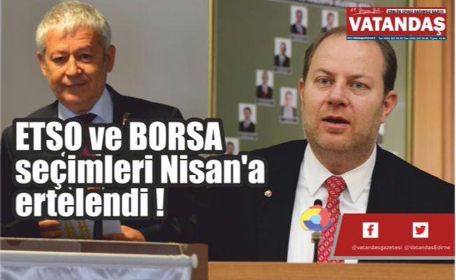 ETSO ve BORSA seçimleri  Nisan'a ertelendi !