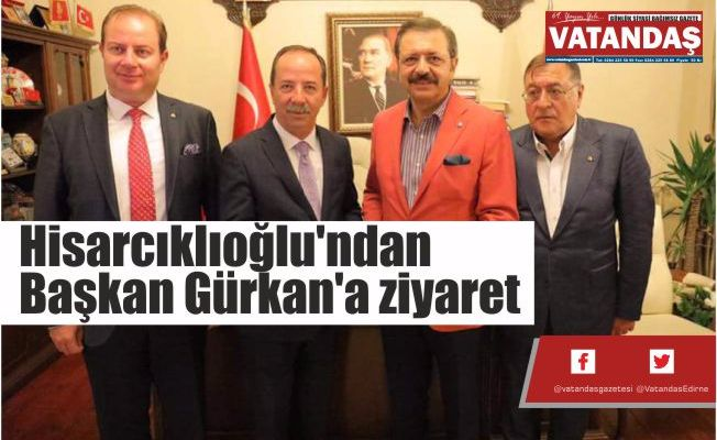Hisarcıklıoğlu'ndan  Başkan Gürkan'a ziyaret