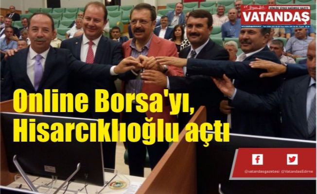 Online Borsa'yı, Hisarcıklıoğlu açtı