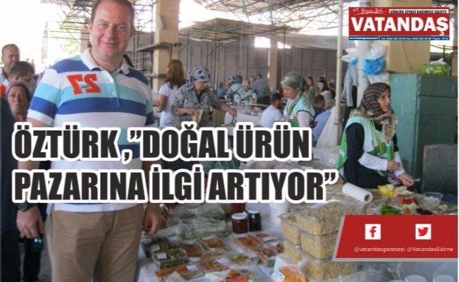 """ÖZTÜRK ,""""DOĞAL ÜRÜN PAZARINA İLGİ ARTIYOR"""""""