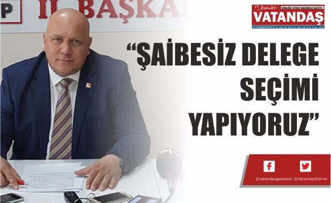"""""""ŞAİBESİZ DELEGE SEÇİMİ YAPIYORUZ"""""""