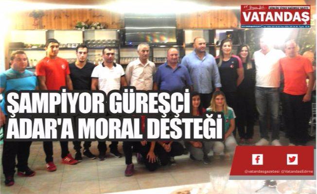 ŞAMPİYOR GÜREŞÇİ ADAR'A MORAL DESTEĞİ