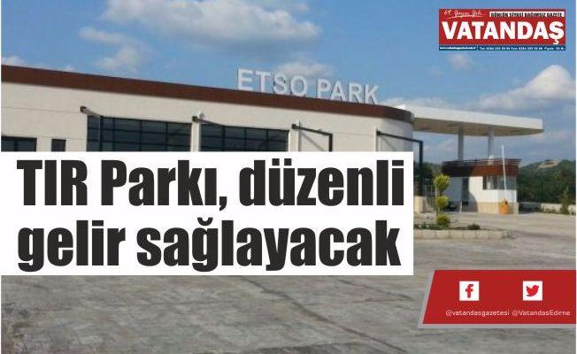 TIR Parkı, düzenli gelir sağlayacak
