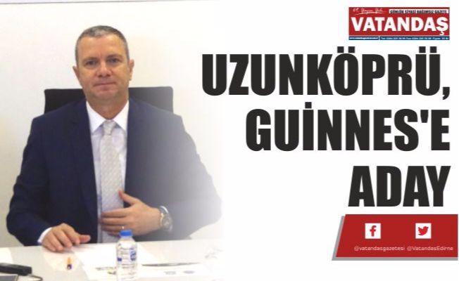 UZUNKÖPRÜ, GUİNNES'E ADAY