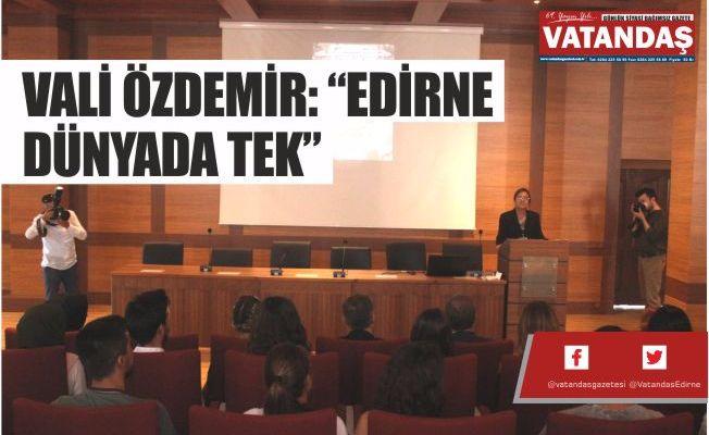 """VALİ ÖZDEMİR: """"EDİRNE DÜNYADA TEK"""""""