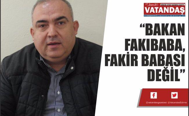"""""""BAKAN FAKIBABA, FAKİR BABASI DEĞİL"""""""