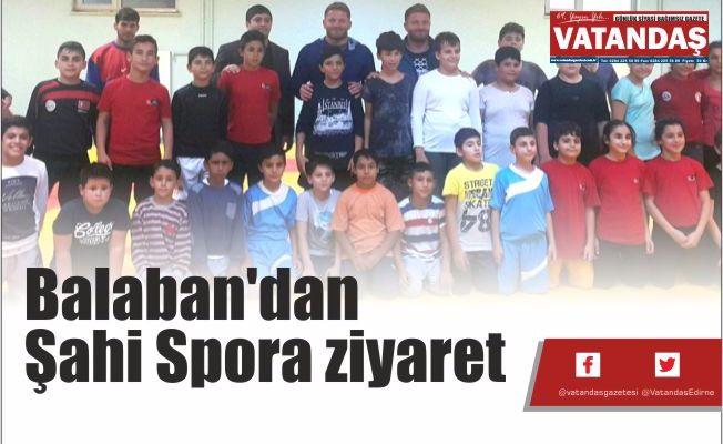 Balaban'dan  Şahi Spora ziyaret