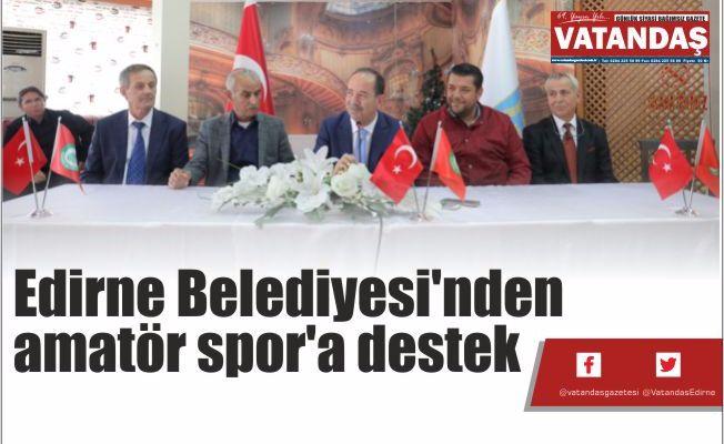 Edirne Belediyesi'nden  amatör spor'a destek
