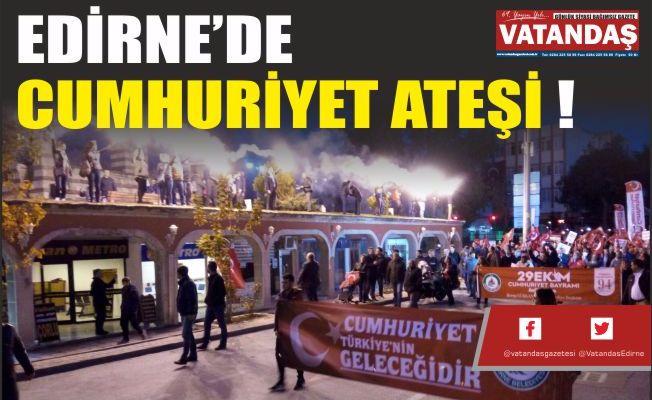 EDİRNE'DE CUMHURİYET ATEŞİ !