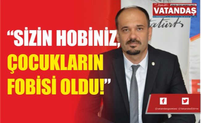 """EĞİTİM İŞ: """"SİZİN HOBİNİZ, ÇOCUKLARIN FOBİSİ OLDU!"""""""