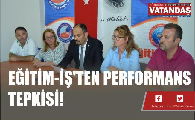 EĞİTİM-İŞ'TEN PERFORMANS TEPKİSİ!