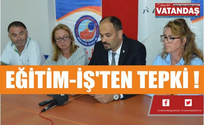 EĞİTİM-İŞ'TEN TEPKİ !