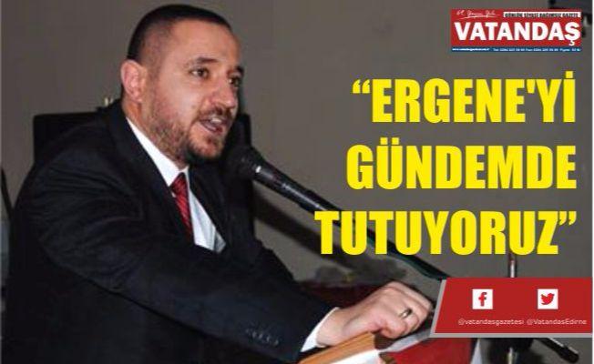 """""""ERGENE'Yİ GÜNDEMDE TUTUYORUZ"""""""